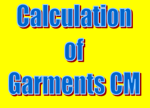 How to calculation CM in Garments industry ?